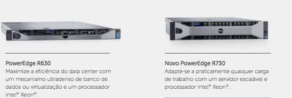 PowerEdge R630 Maximize a eficiência do data center com um mecanismo ultradenso de banco de dados ou virtualização e um processador Intel® Xeon®. Novo PowerEdge R730 Adapte-se a praticamente qualquer carga de trabalho com um servidor escalável e processador Intel® Xeon®.