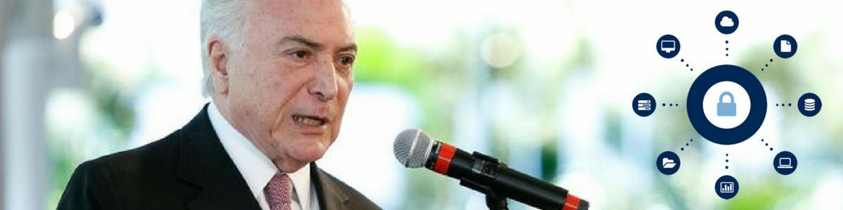 Presidente Temer sanciona Lei Geral de Proteção de Dados Pessoais. Veja como se adequar!