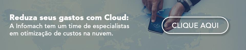 Banner - Reduza seus gastos com Cloud: A Infomach tem um time de especialistas em otimização de custos na nuvem.